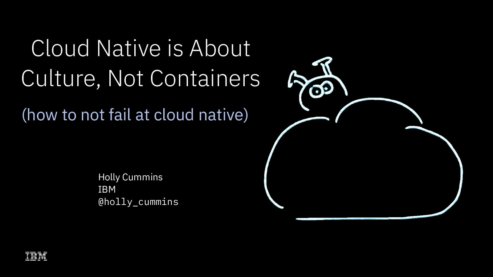 Cloud Native is about Culture, not Containers by Holly Cummins