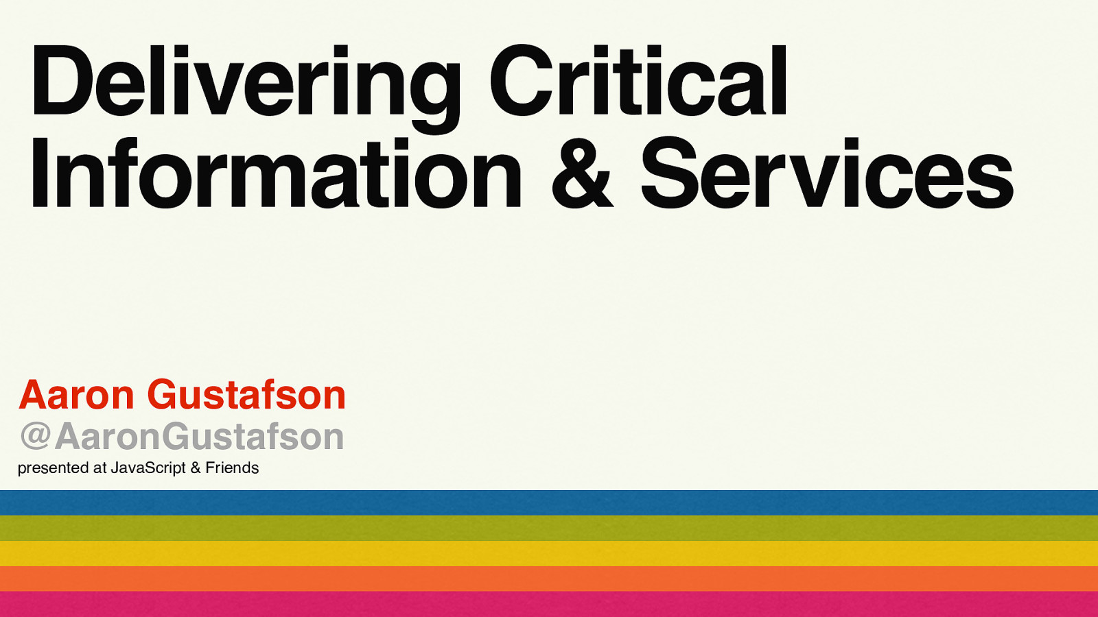 Delivering Critical Information & Services by Aaron Gustafson
