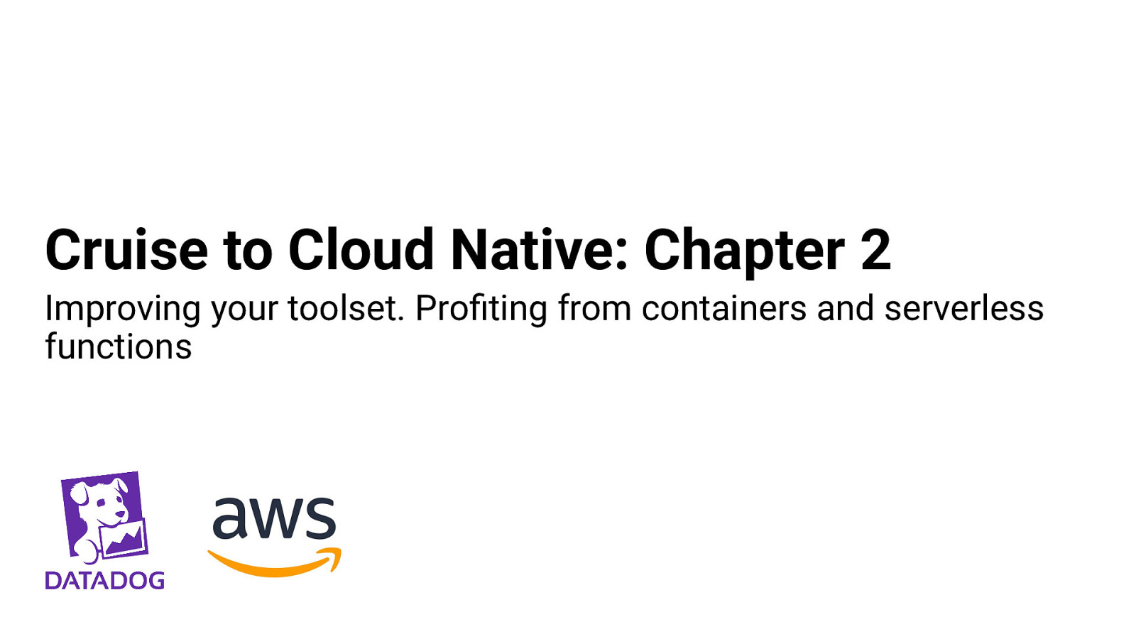 Cruise to Cloud Native: Chapter 2. Improving your toolset. Profiting from containers and serverless functions.