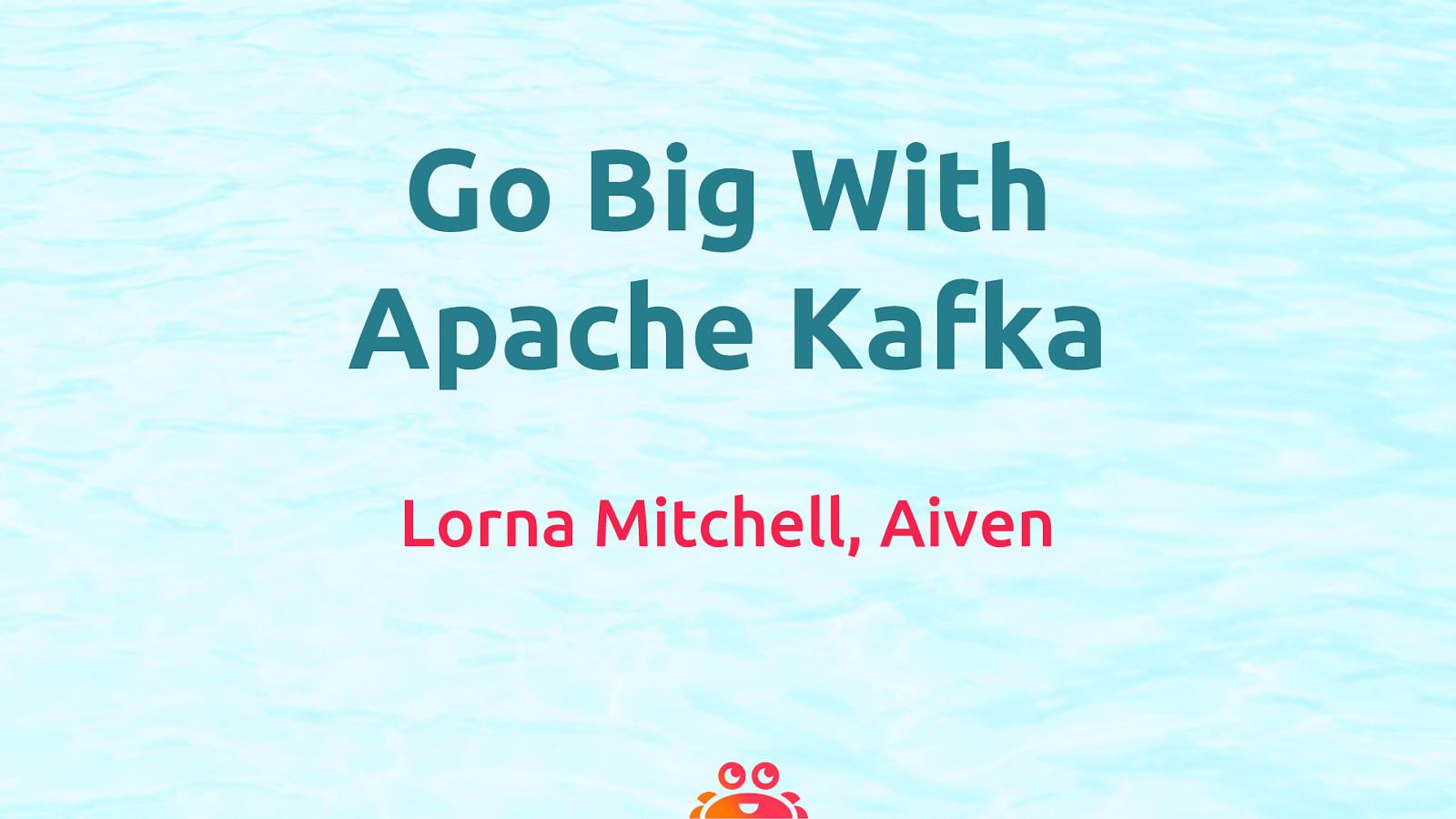 Go Big with Apache Kafka