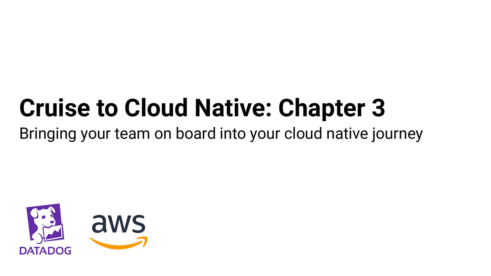 Cruise to Cloud Native: Chapter 3. All Aboard! Bringing Your Team on Board Into Your Cloud Native Journey.
