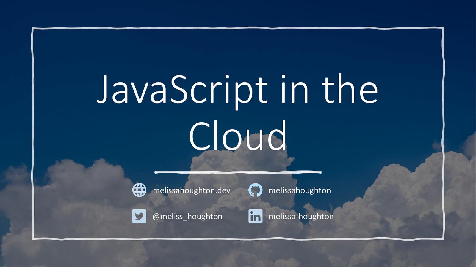 JavaScript in the Cloud