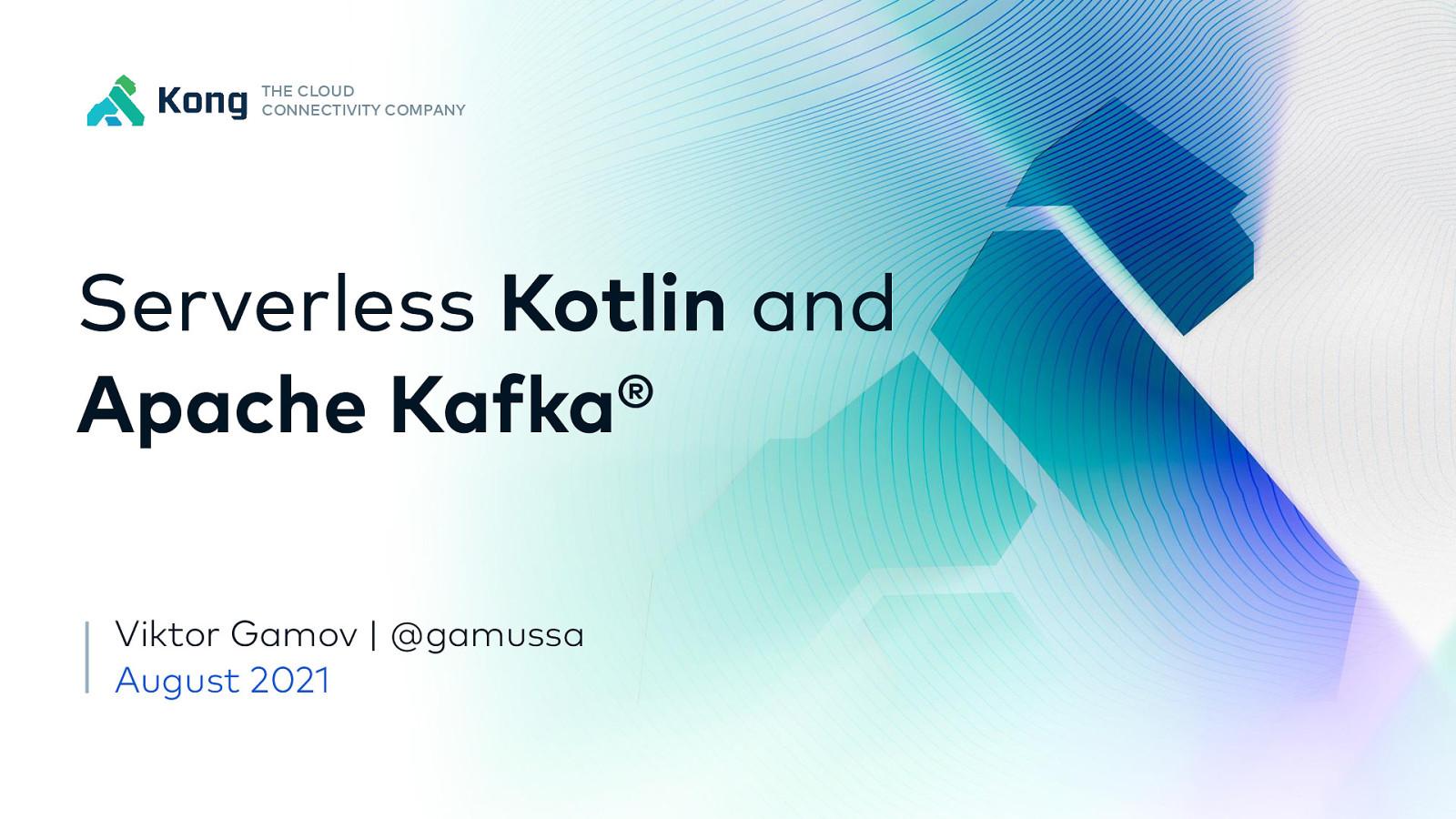 All Things Serverless: Kotlin, Kafka and Stream Processing