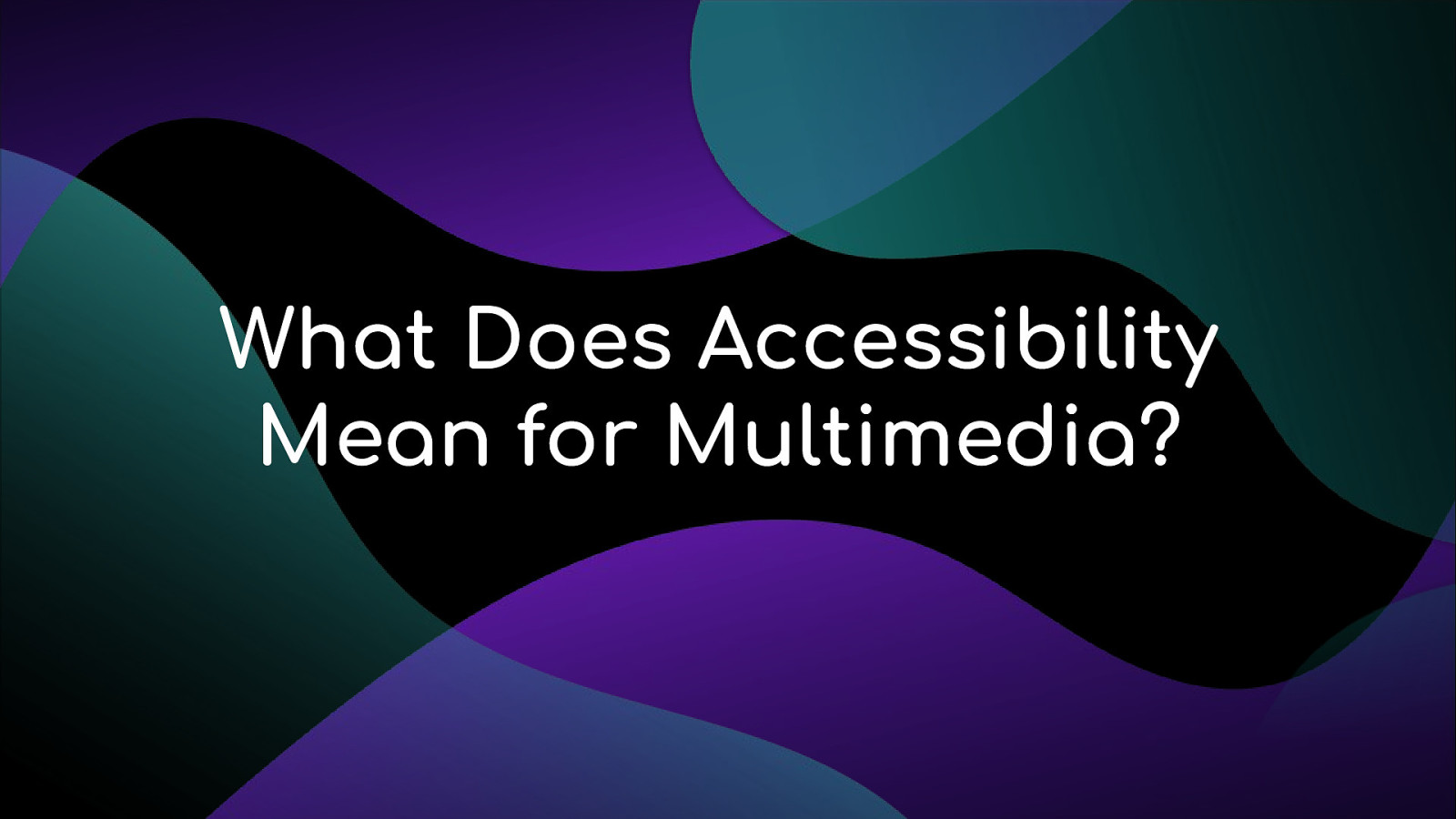 What Does Accessibility Mean for Multimedia?