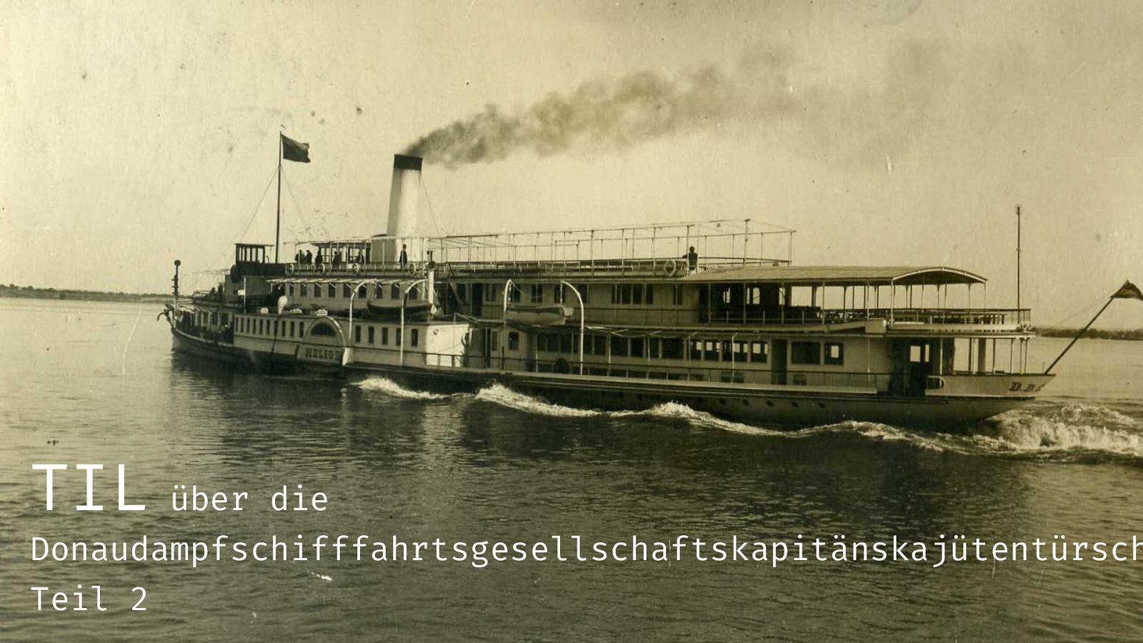 TIL über die Donaudampfschifffahrtsgesellschaftskapitänskajütentürschwelle, Teil2