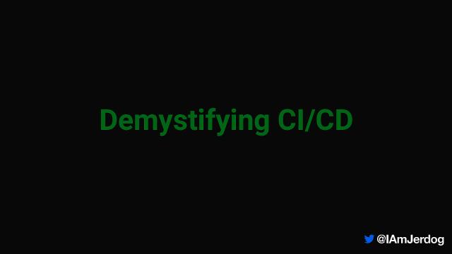 Demystifying CI/CD