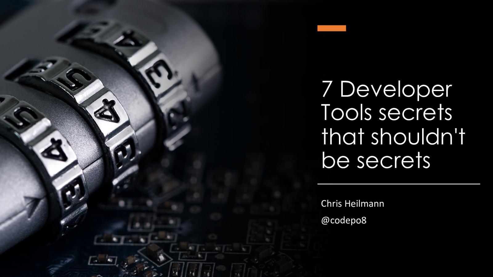 7 Developer Tools secrets that shouldn't be secrets