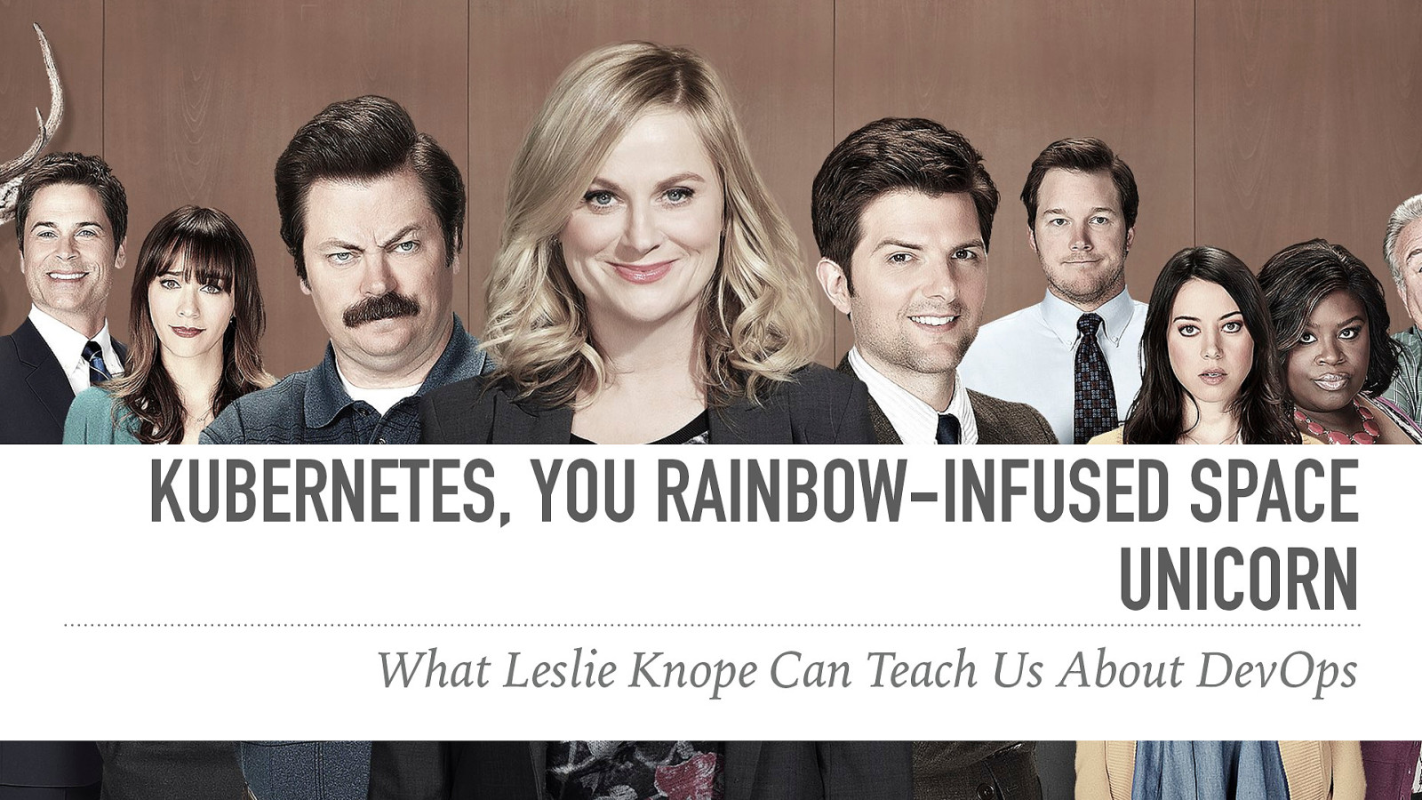 Kubernetes, You Rainbow-Infused Space Unicorn: What Leslie Knope Can Teach Us About DevOps