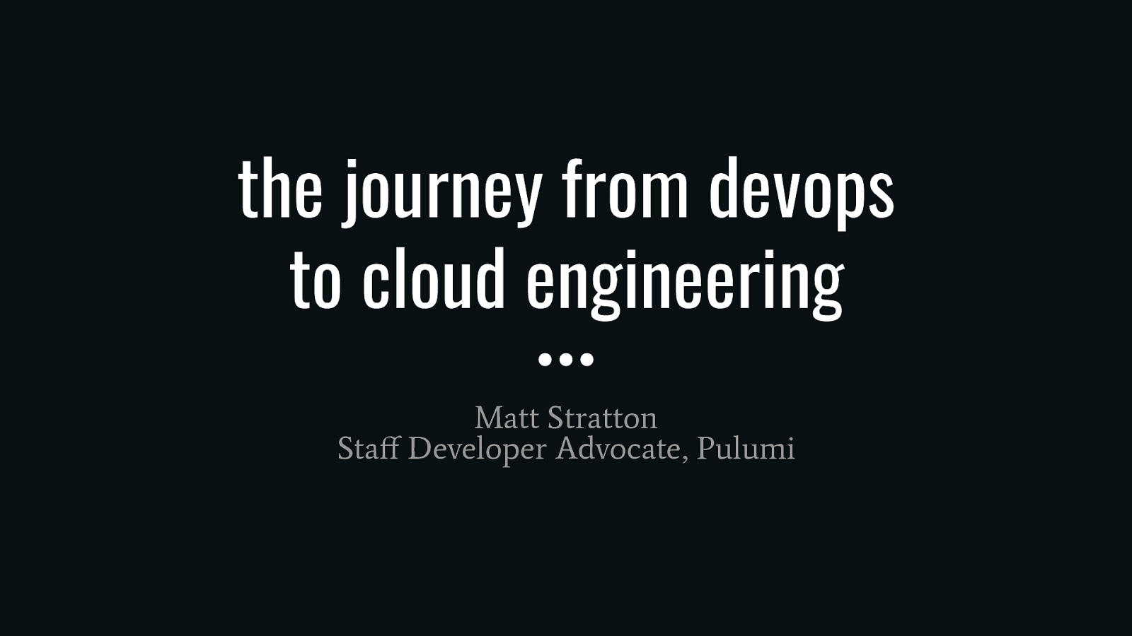 The Journey From DevOps to Cloud Engineering by Matt Stratton