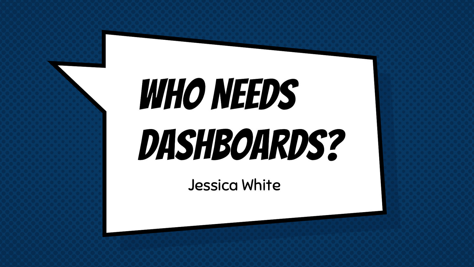 Who Needs Dashboards?