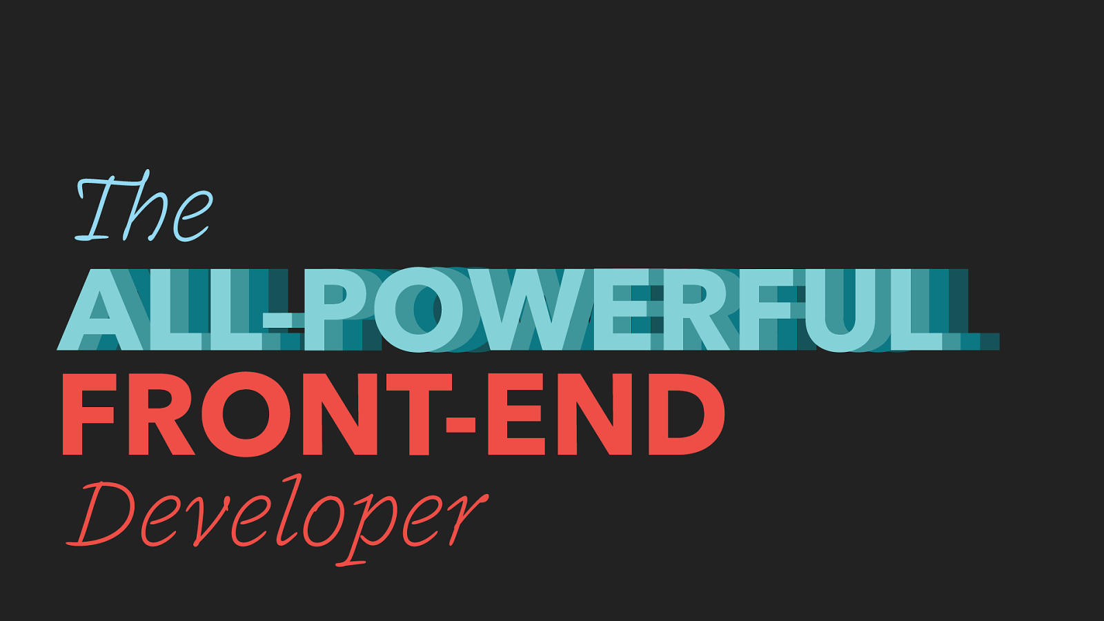The All-Powerful Front-End Developer