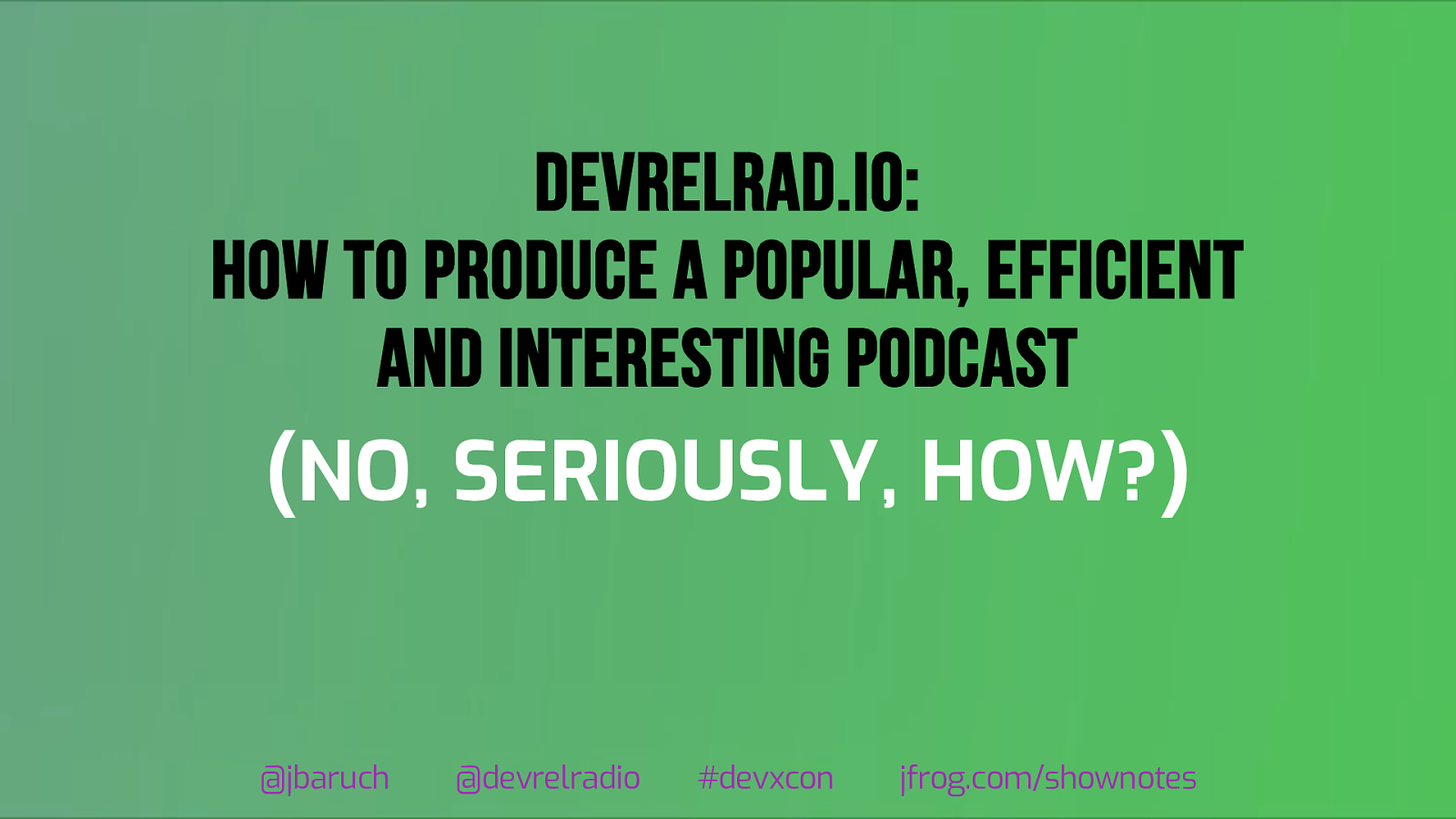 DevRelRad.io: how to produce a popular, efficient and interesting podcast (no, seriously, how?)
