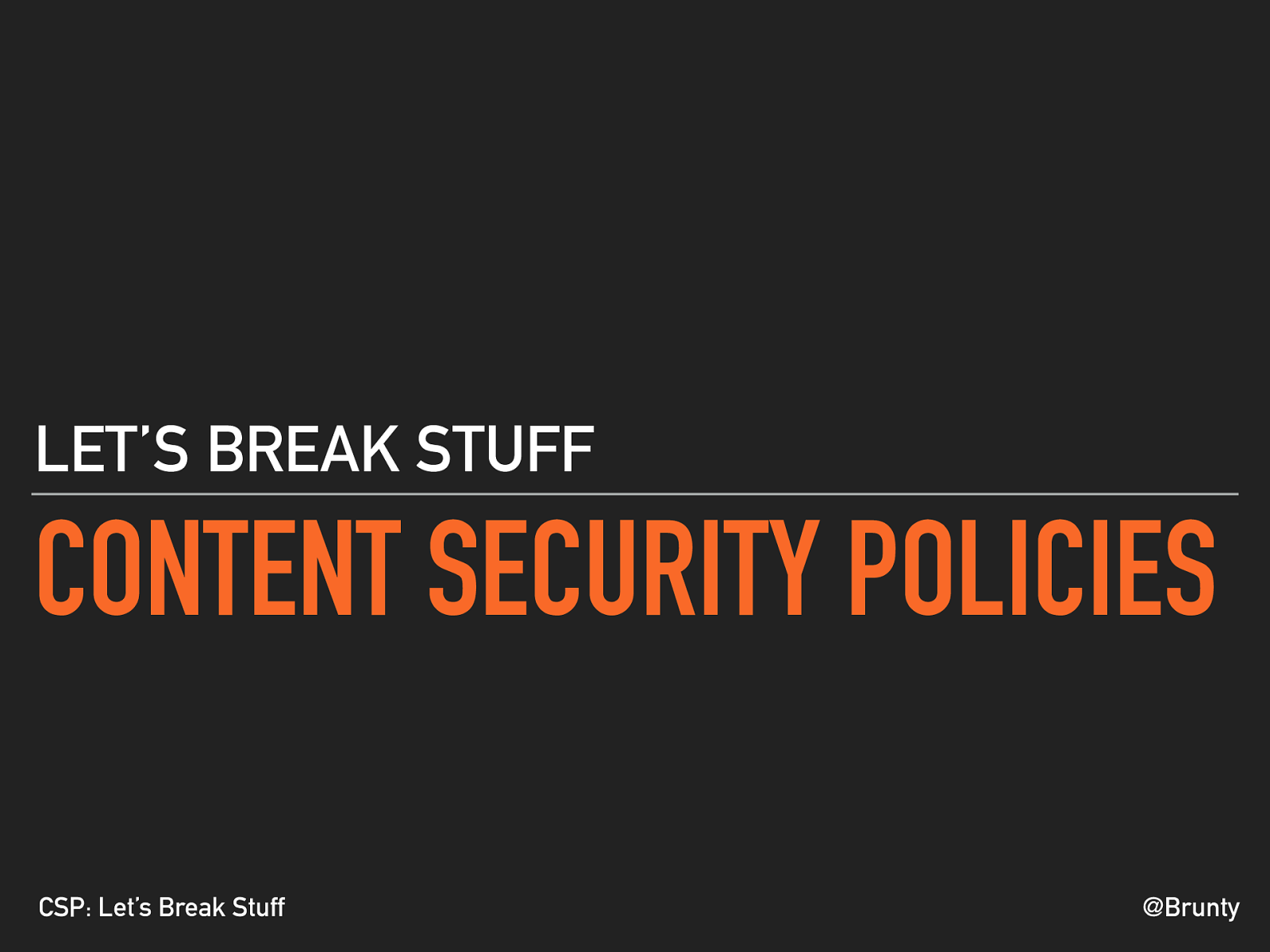 Content Security Policies: Let's Break Stuff
