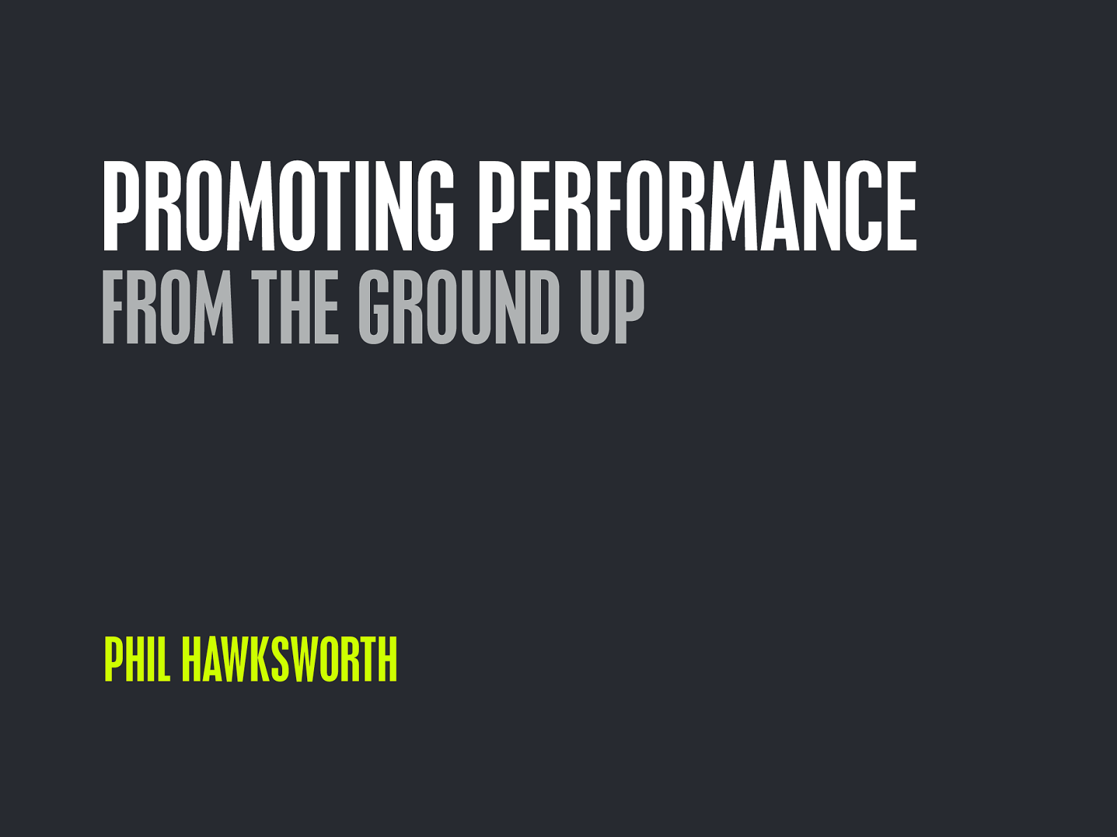 Promoting Performance from the Ground Up