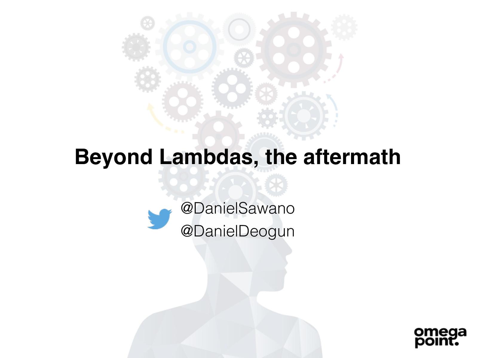 Beyond Lambdas - the Aftermath