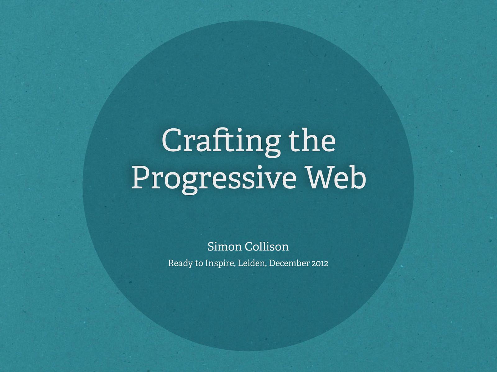 Crafting the Progressive Web