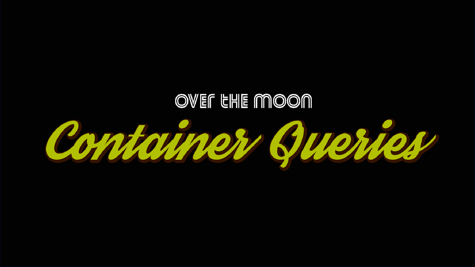 Over the moon for container queries