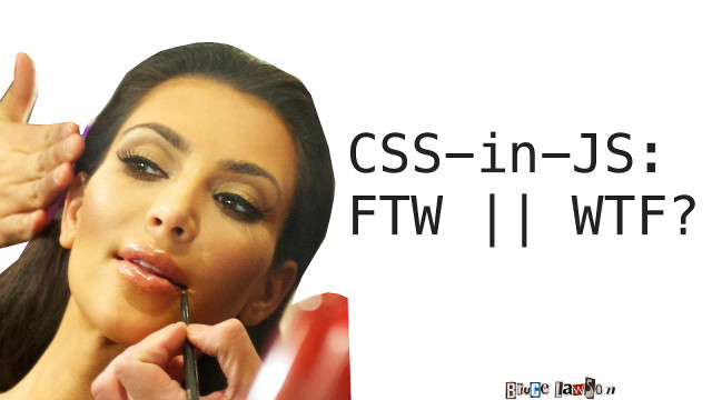 CSS-in-JS: FTW    WTF?