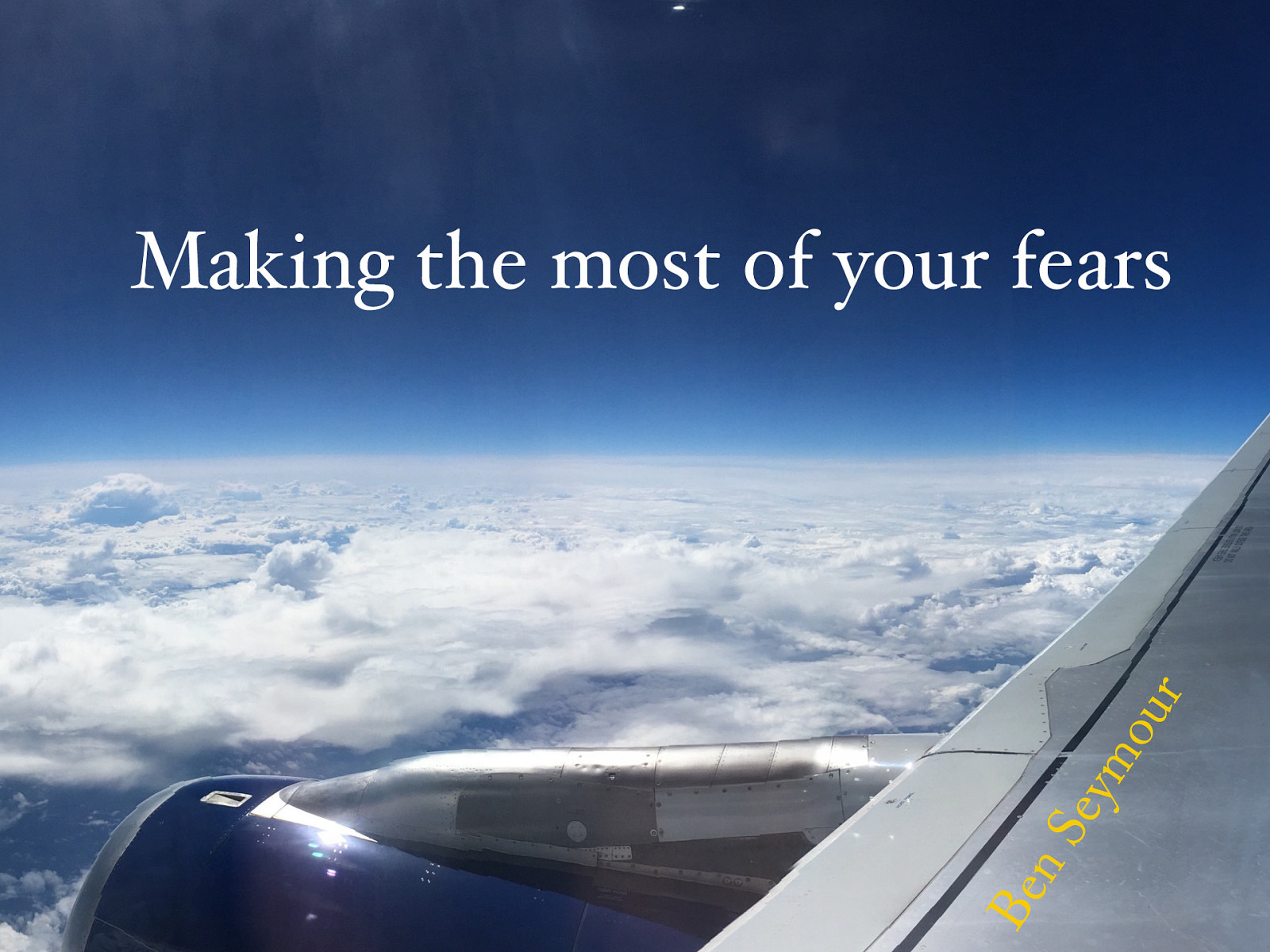 Making the Most of Your Fears