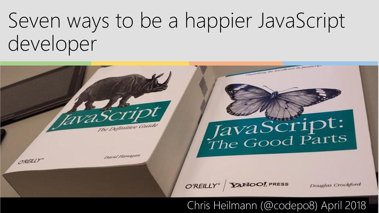 Seven ways to be a happier JavaScript developer