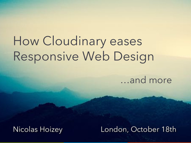 Slides from the talk « How Cloudinary eases Responsive Web Design, and more »