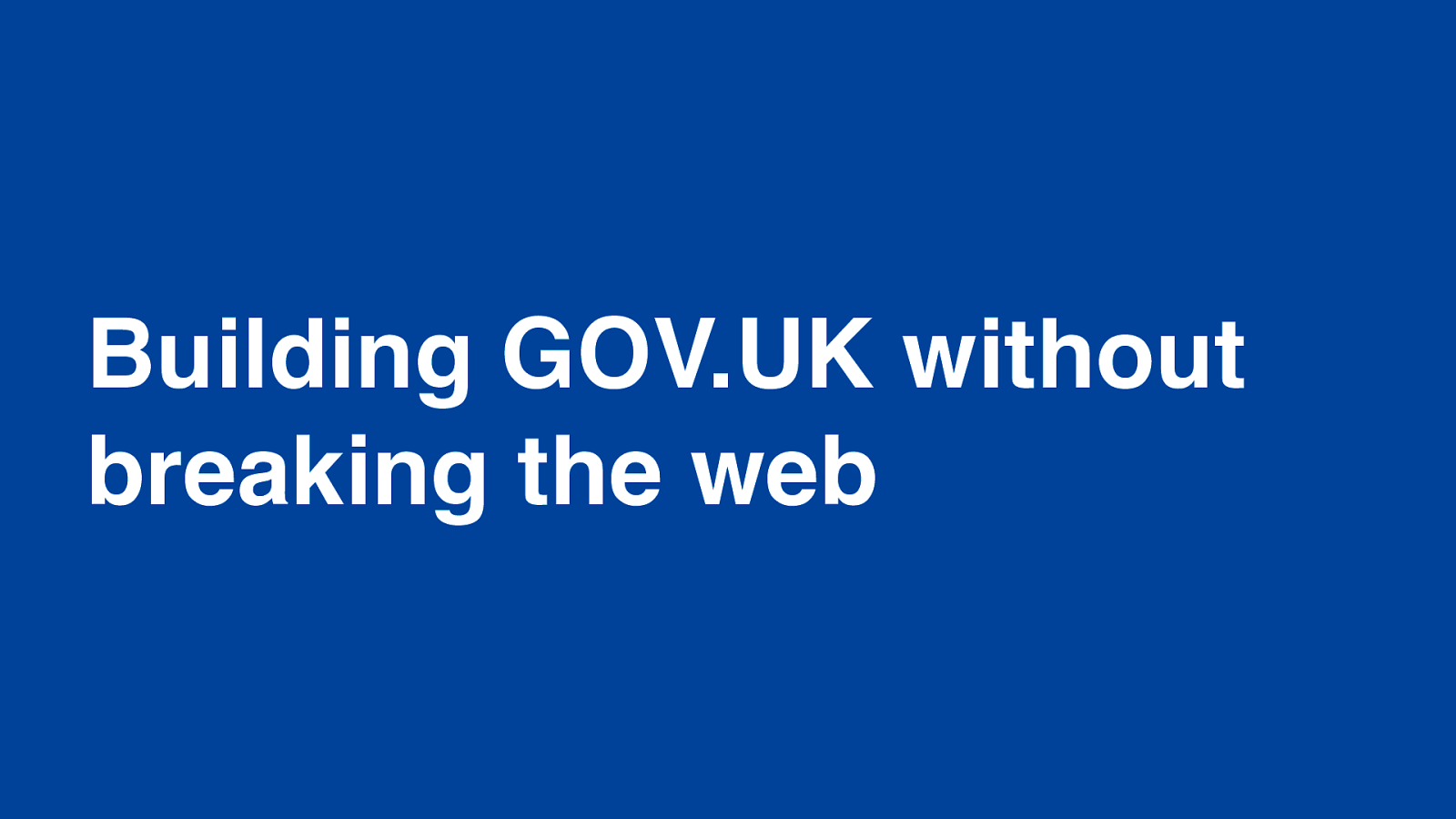 Building GOV.UK without breaking the web