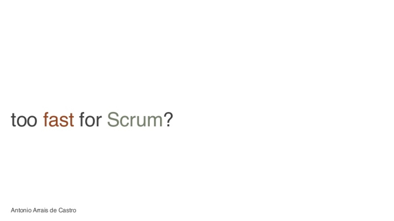 Too Fast for Scrum