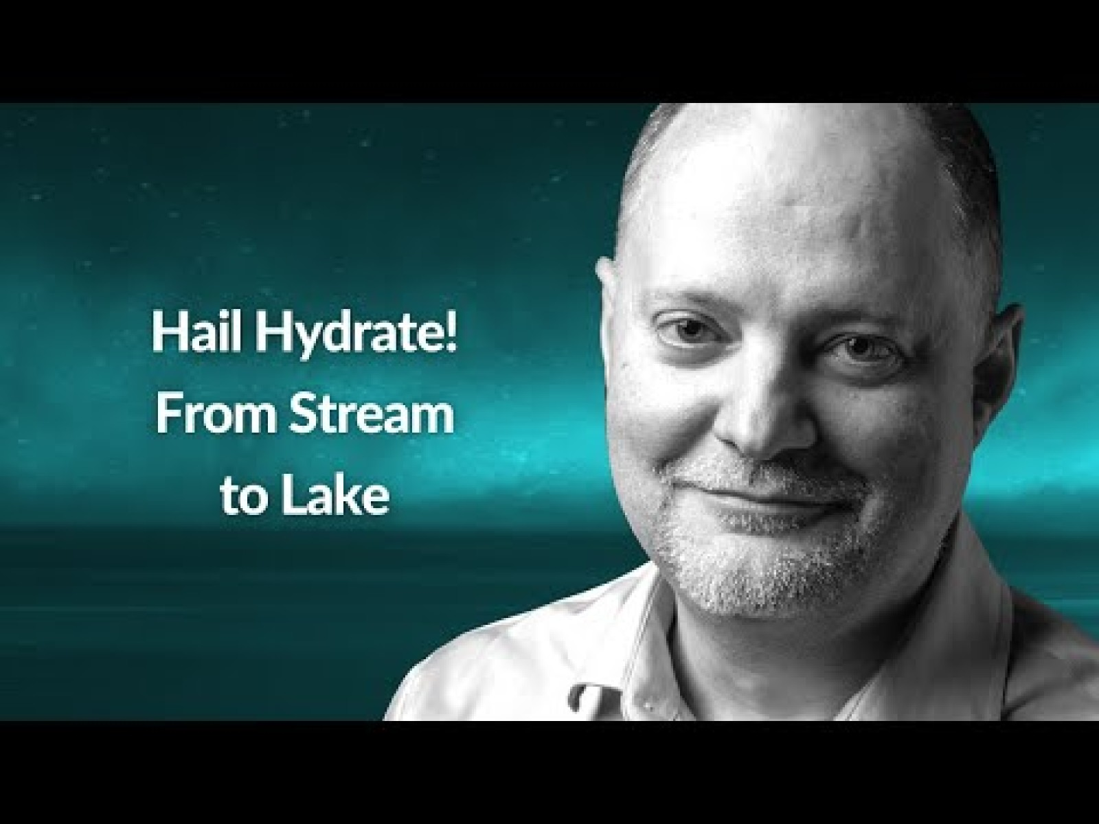 Hail Hydrate! From Stream to Lake