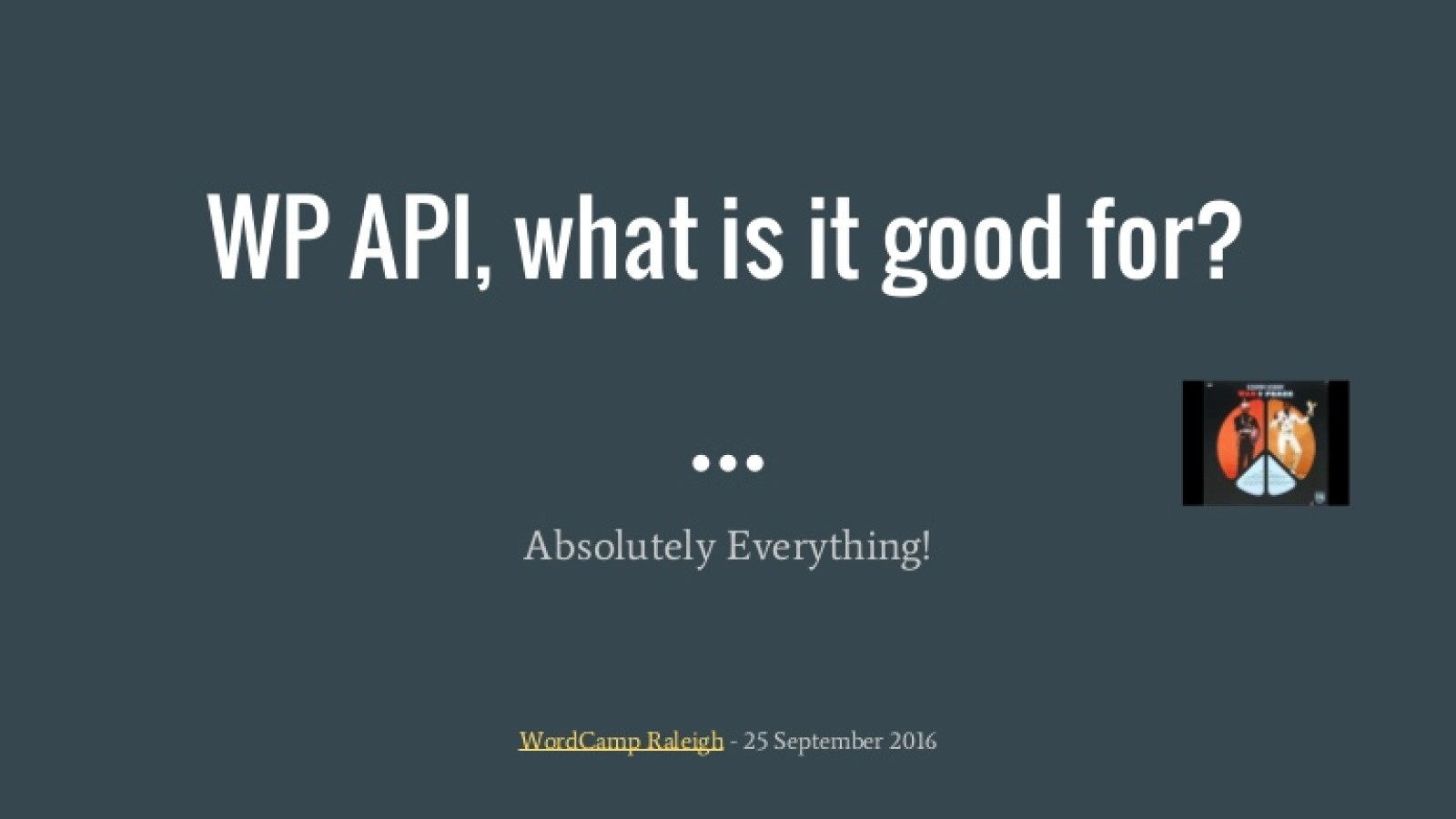 WP API, What is it Good For? Absolutely Everything!