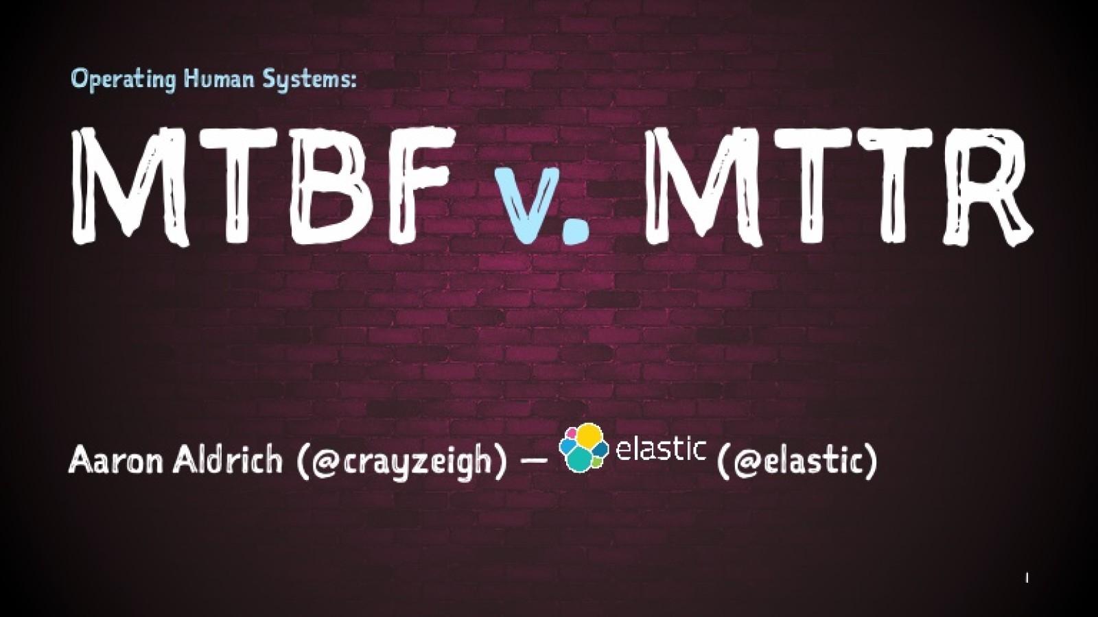 Operating Human Systems: MTBF v. MTTR