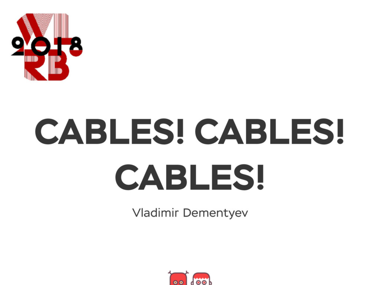 Cables! Cables! Cables!