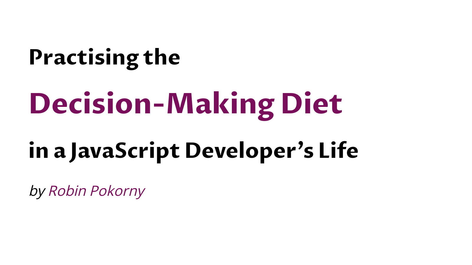 Practising the Decision-Making Diet in a JavaScript Developer's Life