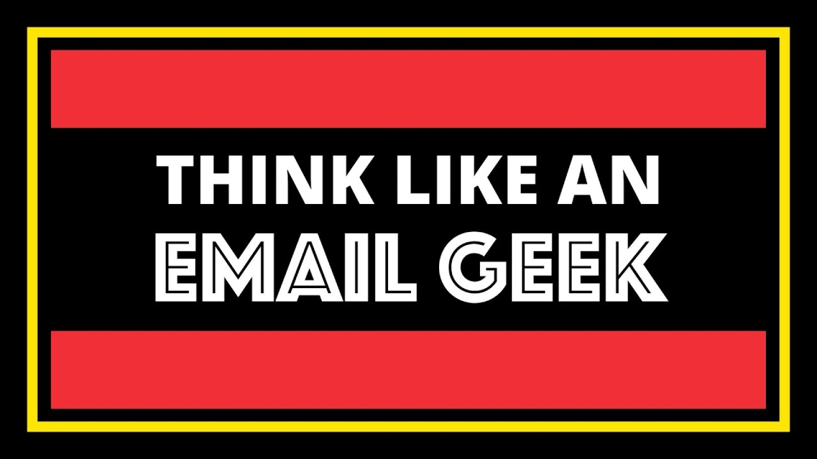 Think Like an Email Geek