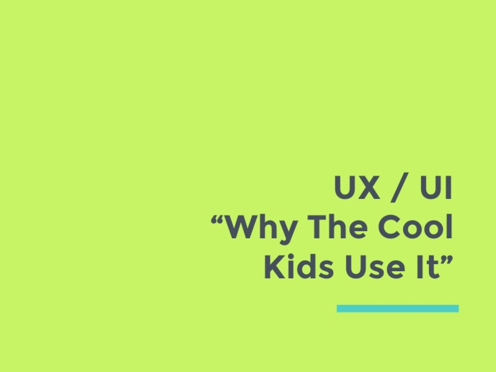 UX/UI: Why the Cool Kids Use It