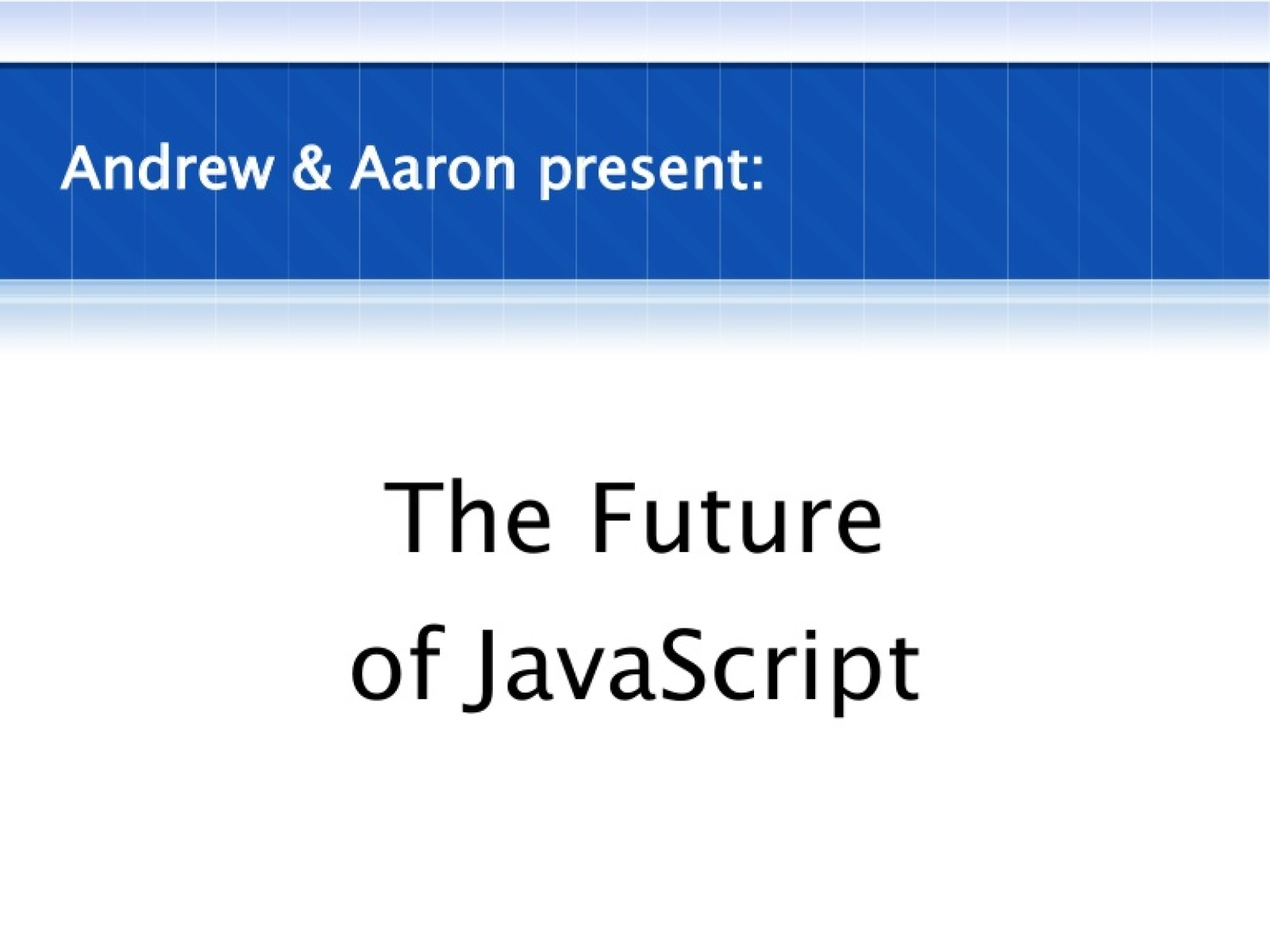 The Future of JavaScript