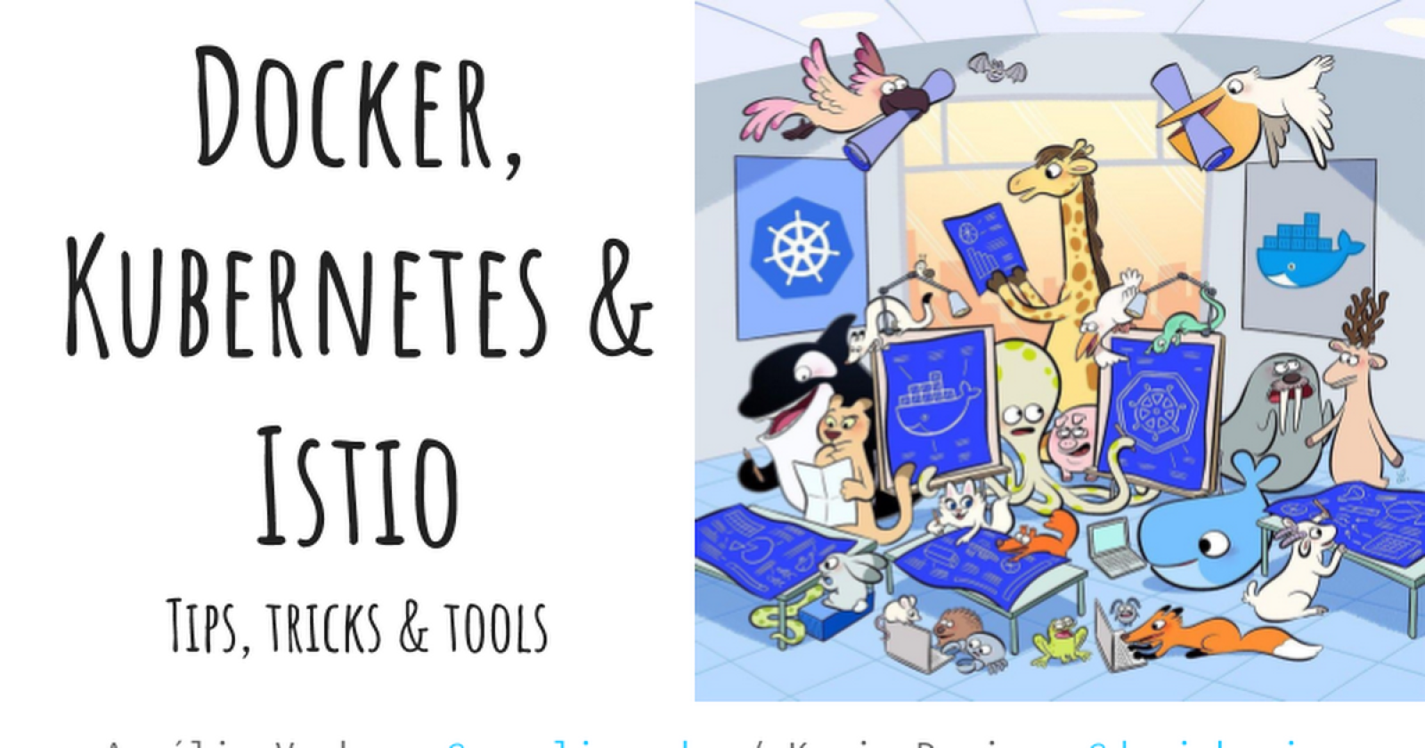 Docker, Kubernetes & Istio : Tips, tricks & tools
