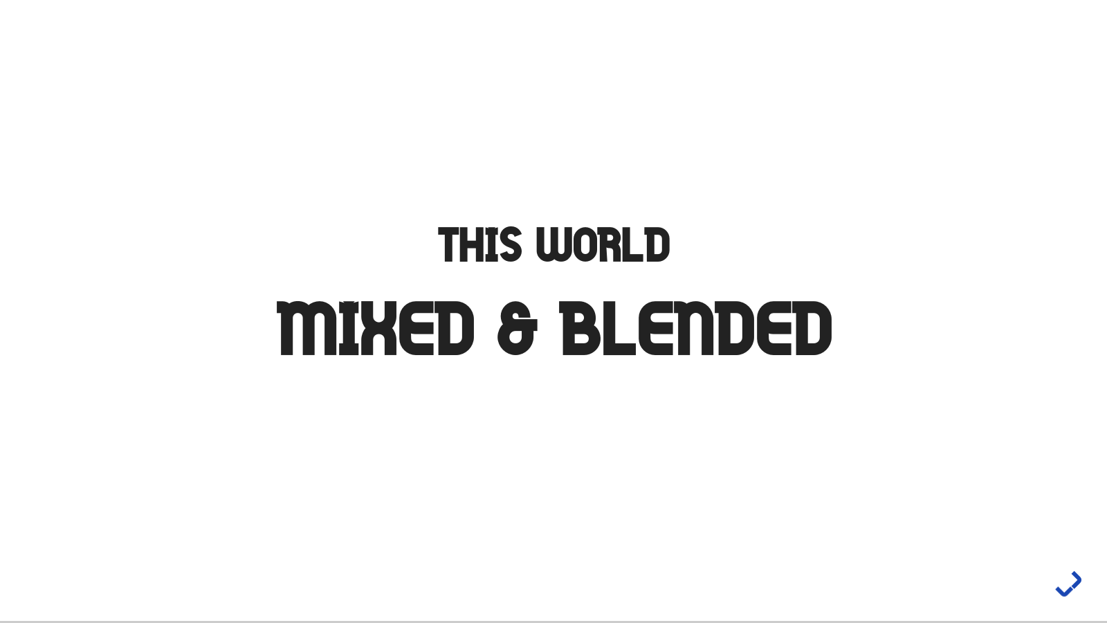 This World Mixed and Blended