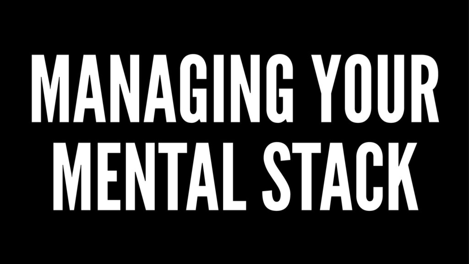 Managing Your Mental Stack