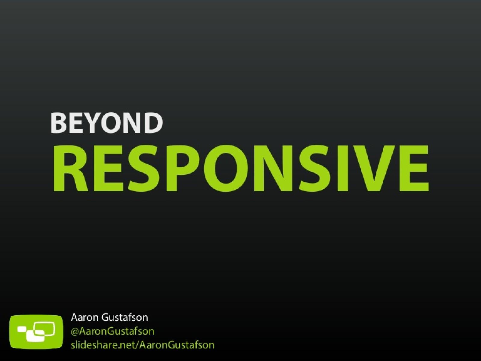Beyond Responsive [Workshop]