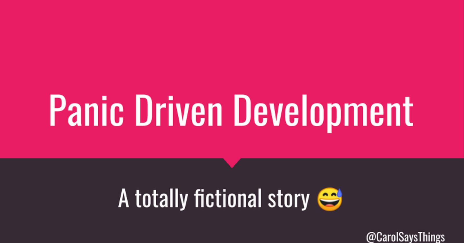 Panic Driven Development