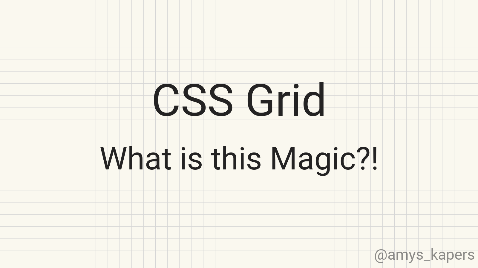 CSS Grid - What is this Magic?!