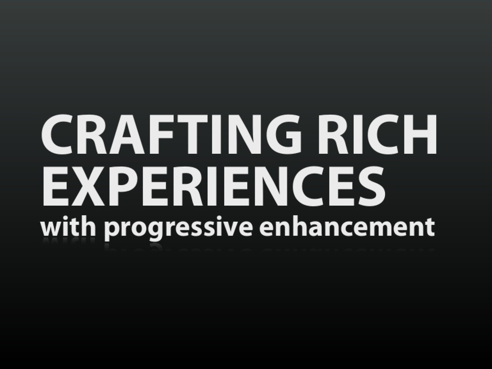 Crafting Rich Experiences with Progressive Enhancement