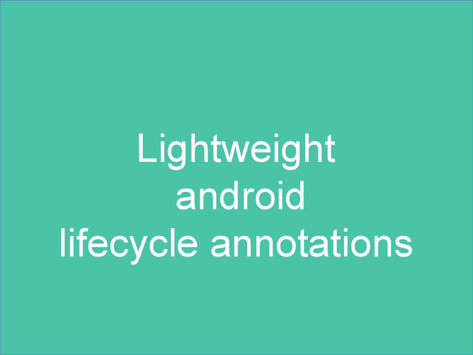 Lightweight Android lifecycle annotations