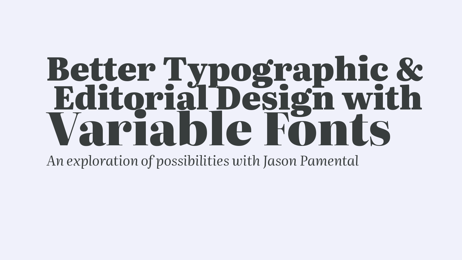 Better Typographic &  Editorial Design with Variable Fonts