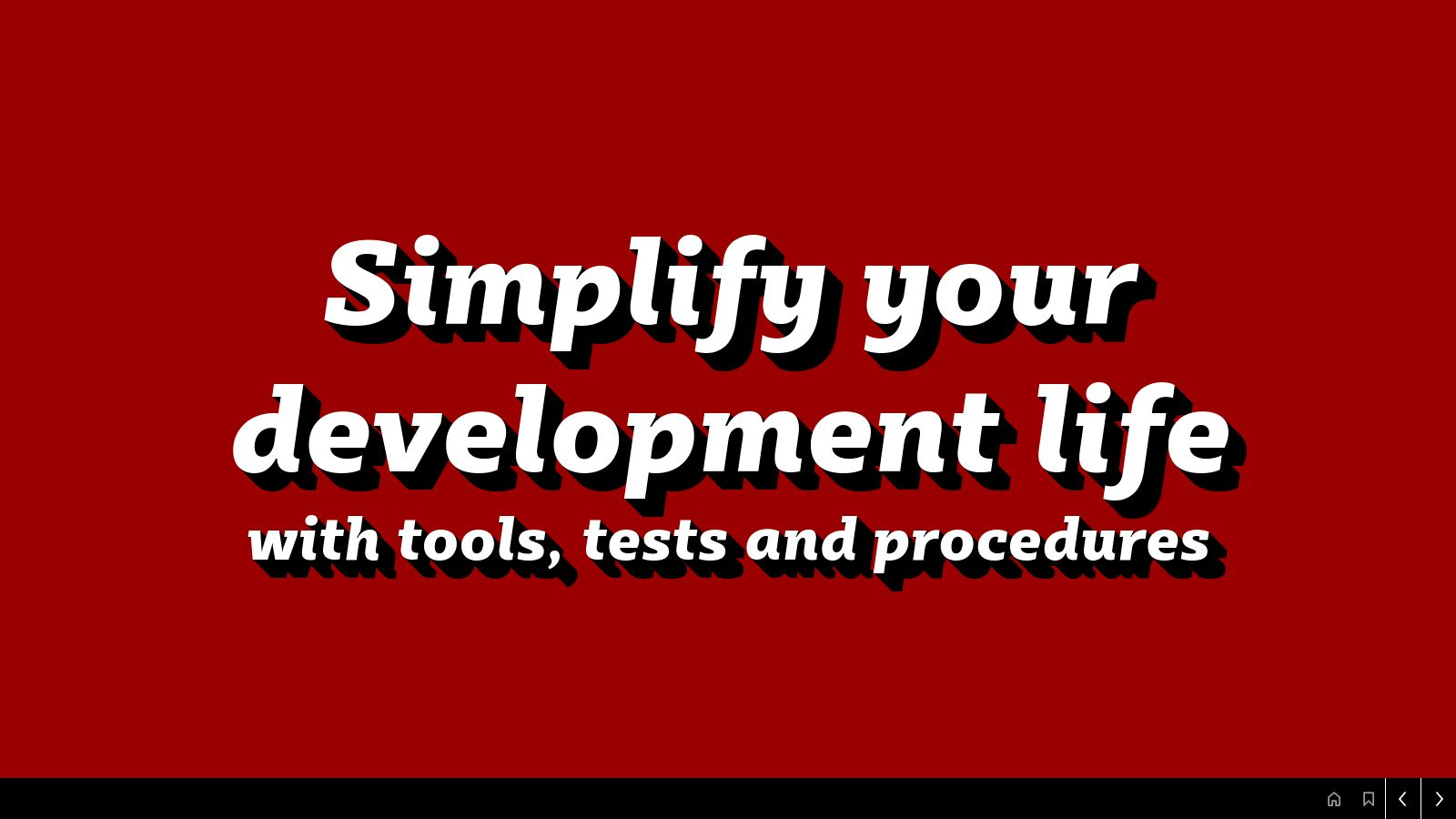 Simplify your development life with tools, tests and procedures